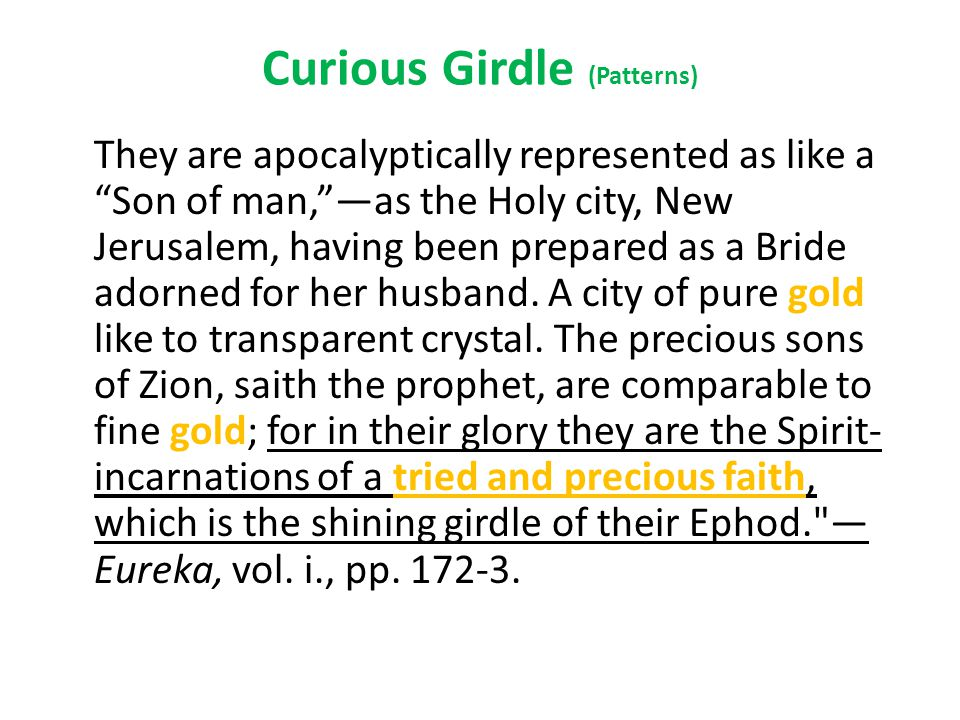 Curious Girdle (Patterns) They are apocalyptically represented as like a Son of man, —as the Holy city, New Jerusalem, having been prepared as a Bride adorned for her husband.