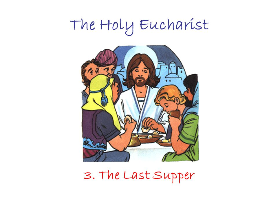 The Holy Eucharist 3. The Last Supper
