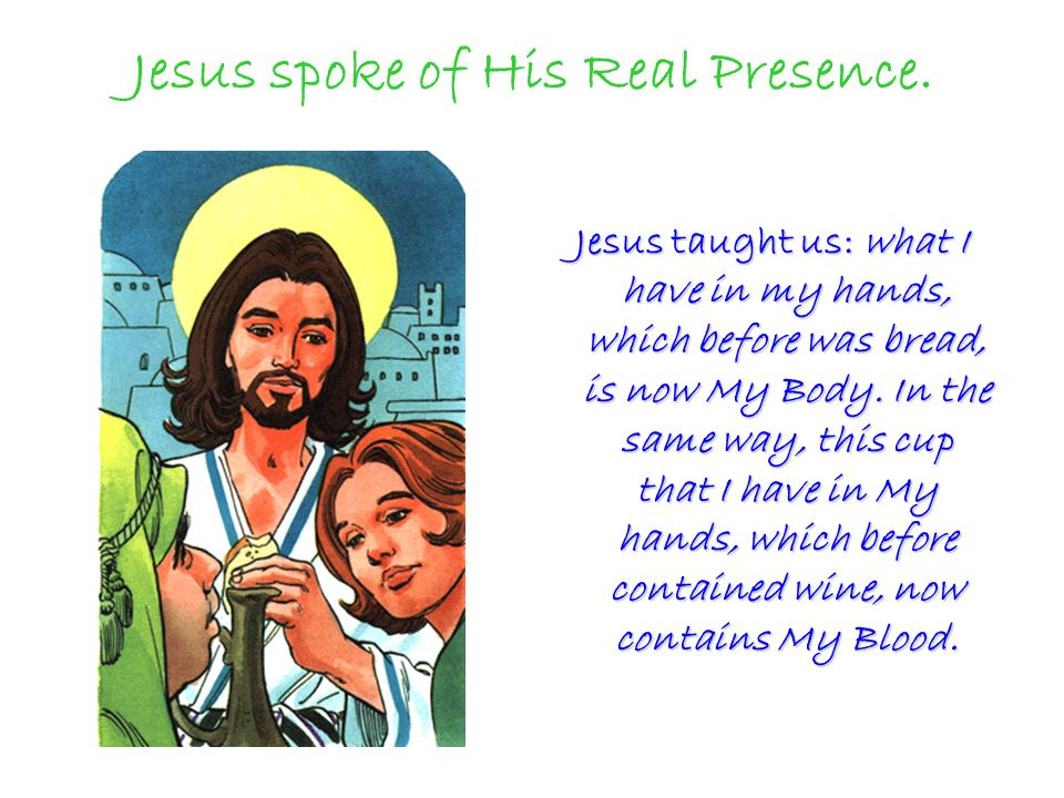 Jesus spoke of His Real Presence.