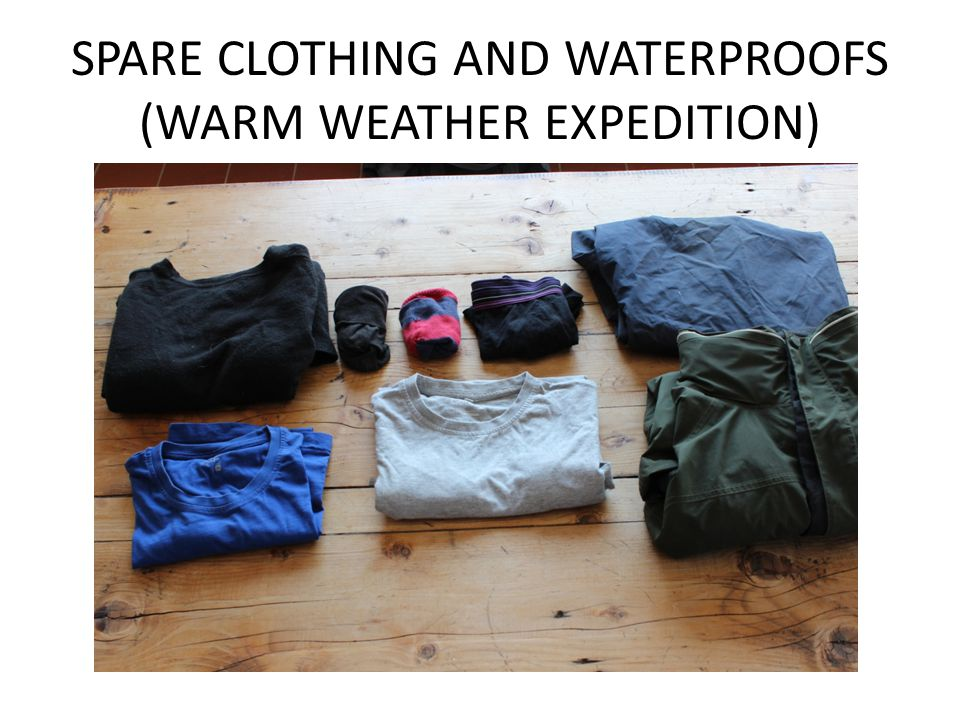 SPARE CLOTHING AND WATERPROOFS (WARM WEATHER EXPEDITION)