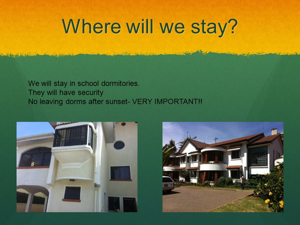 Where will we stay. We will stay in school dormitories.