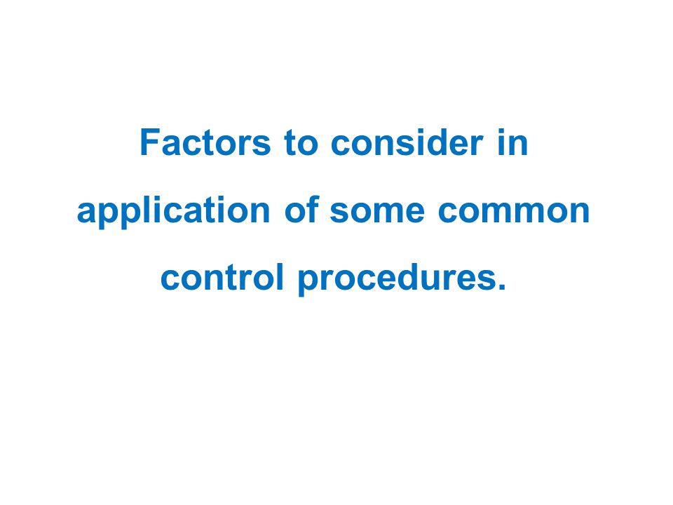 Factors to consider in application of some common control procedures.