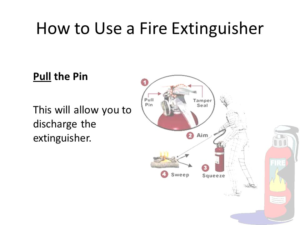 How to Use a Fire Extinguisher Pull the Pin This will allow you to discharge the extinguisher.
