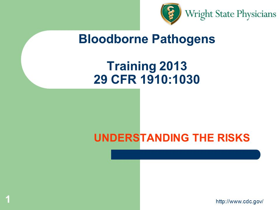 http://www.cdc.gov/ 1 Bloodborne Pathogens Training 2013 29 CFR 1910:1030 UNDERSTANDING THE RISKS