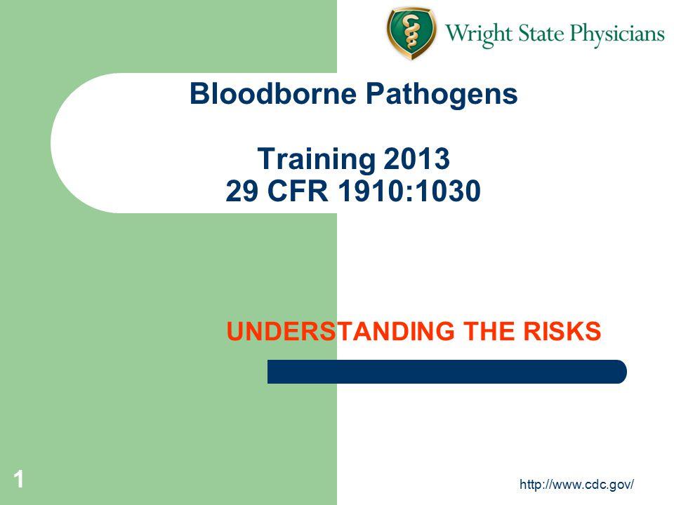 http://www.cdc.gov/ 1 Bloodborne Pathogens Training 2013 29 CFR 1910:1030 UNDERSTANDING THE RISKS