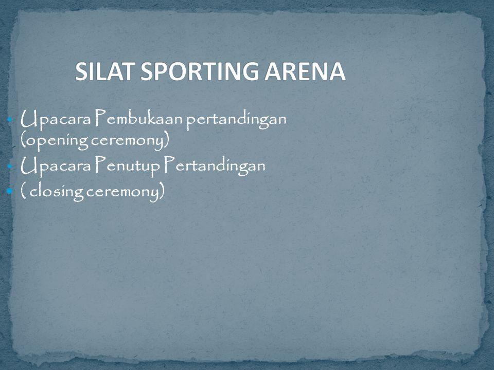 Upacara Pembukaan pertandingan (opening ceremony) Upacara Penutup Pertandingan ( closing ceremony)