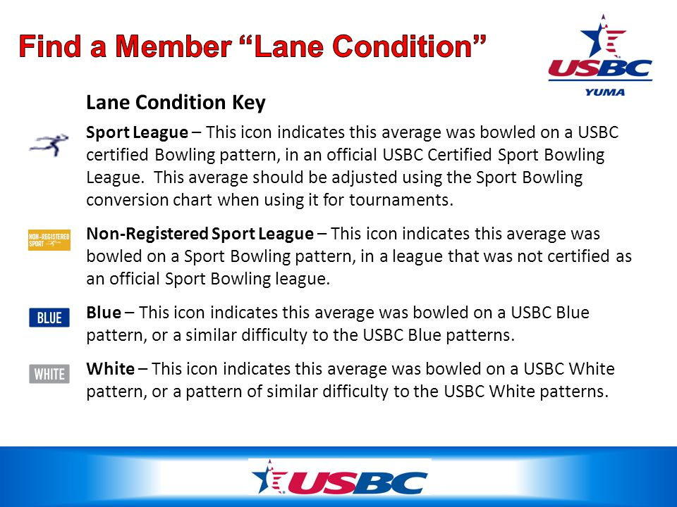 Lane Condition Key Sport League – This icon indicates this average was bowled on a USBC certified Bowling pattern, in an official USBC Certified Sport Bowling League.
