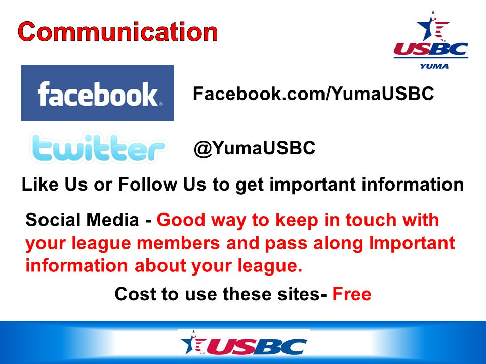 Facebook.com/YumaUSBC @YumaUSBC Social Media - Good way to keep in touch with your league members and pass along Important information about your league.
