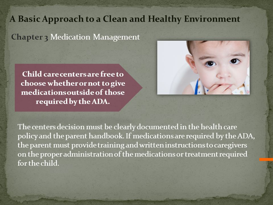 Child care centers are free to choose whether or not to give medications outside of those required by the ADA. The centers decision must be clearly do