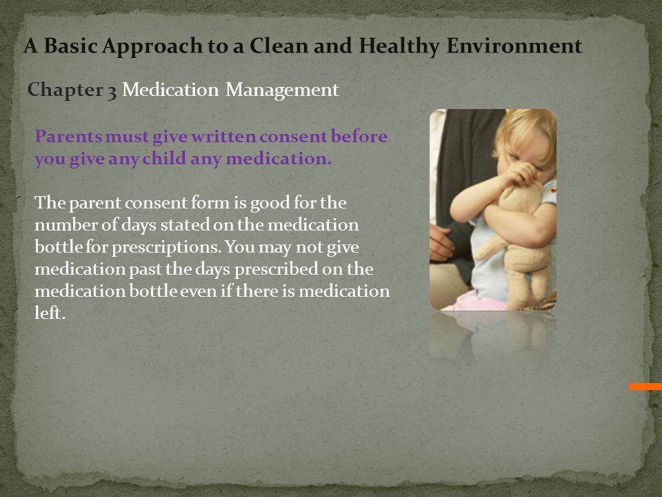 Parents must give written consent before you give any child any medication.