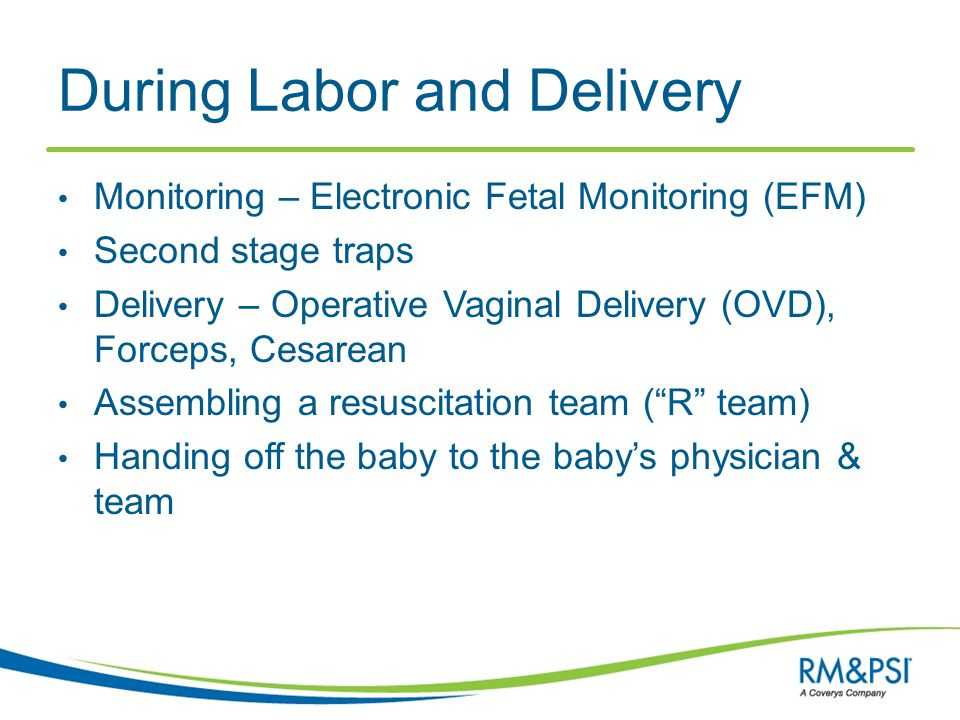 During Labor and Delivery Monitoring – Electronic Fetal Monitoring (EFM) Second stage traps Delivery – Operative Vaginal Delivery (OVD), Forceps, Cesa