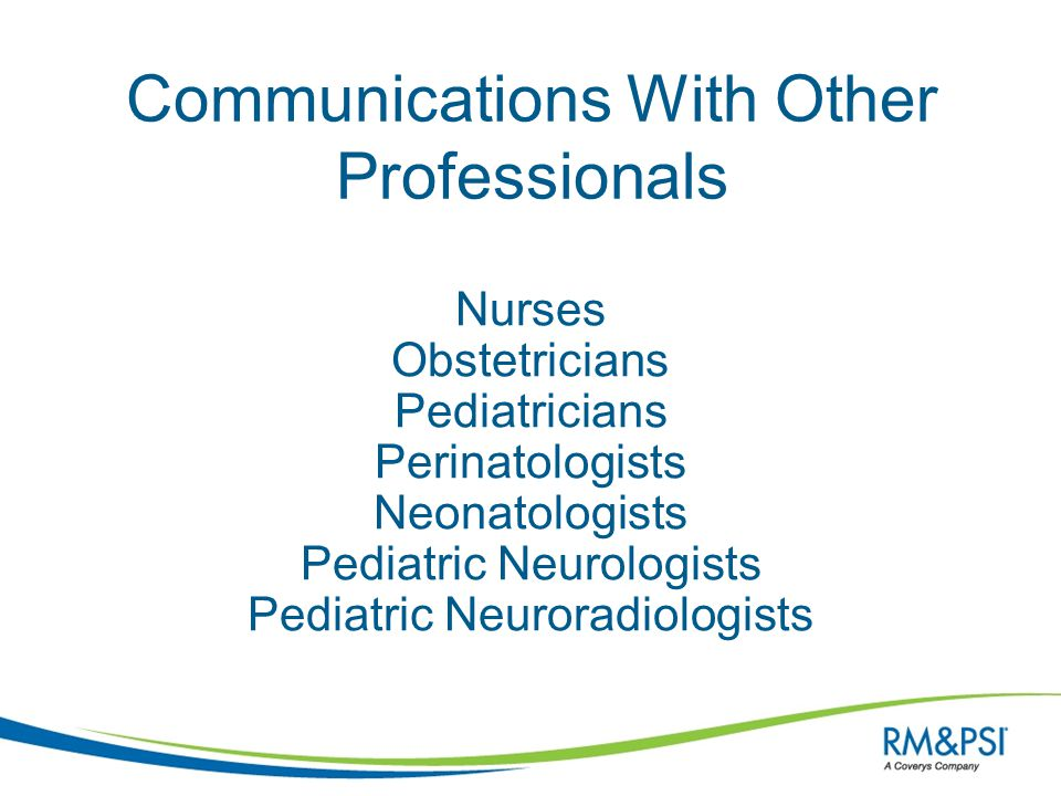 Nurses Obstetricians Pediatricians Perinatologists Neonatologists Pediatric Neurologists Pediatric Neuroradiologists Communications With Other Profess