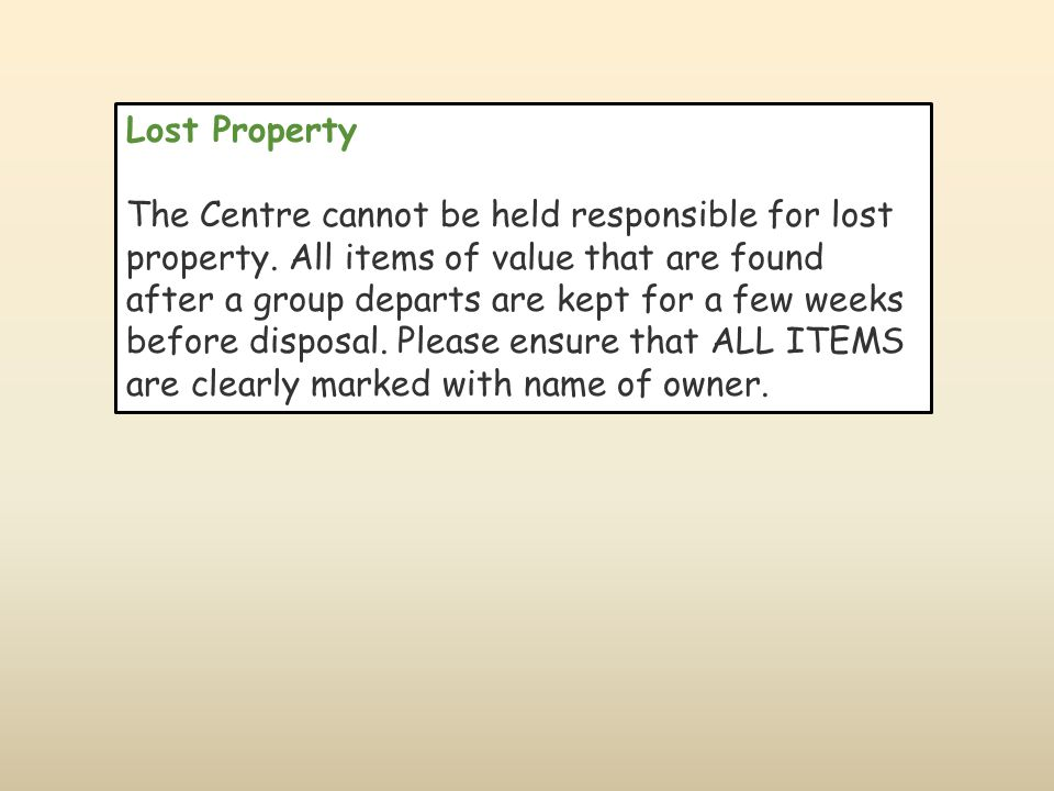 Lost Property The Centre cannot be held responsible for lost property.