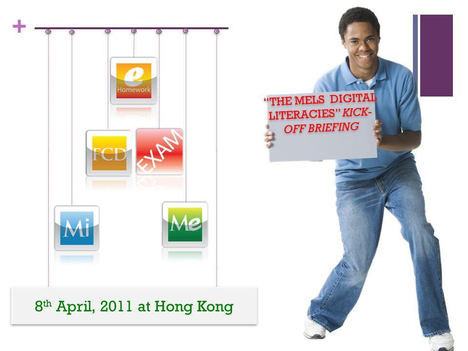 + 8 th April, 2011 at Hong Kong THE MELS DIGITAL LITERACIES KICK- OFF BRIEFING