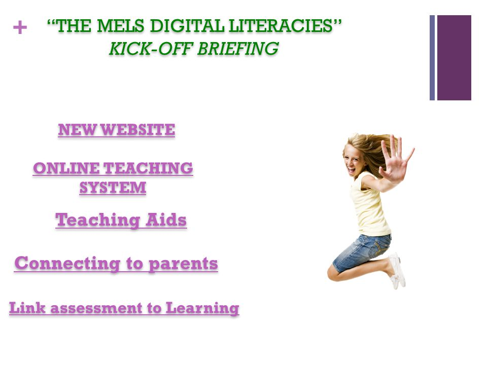 + Teaching Aids ONLINE TEACHING SYSTEM ONLINE TEACHING SYSTEM NEW WEBSITE THE MELS DIGITAL LITERACIES KICK-OFF BRIEFING THE MELS DIGITAL LITERACIES KICK-OFF BRIEFING Connecting to parents Link assessment to Learning