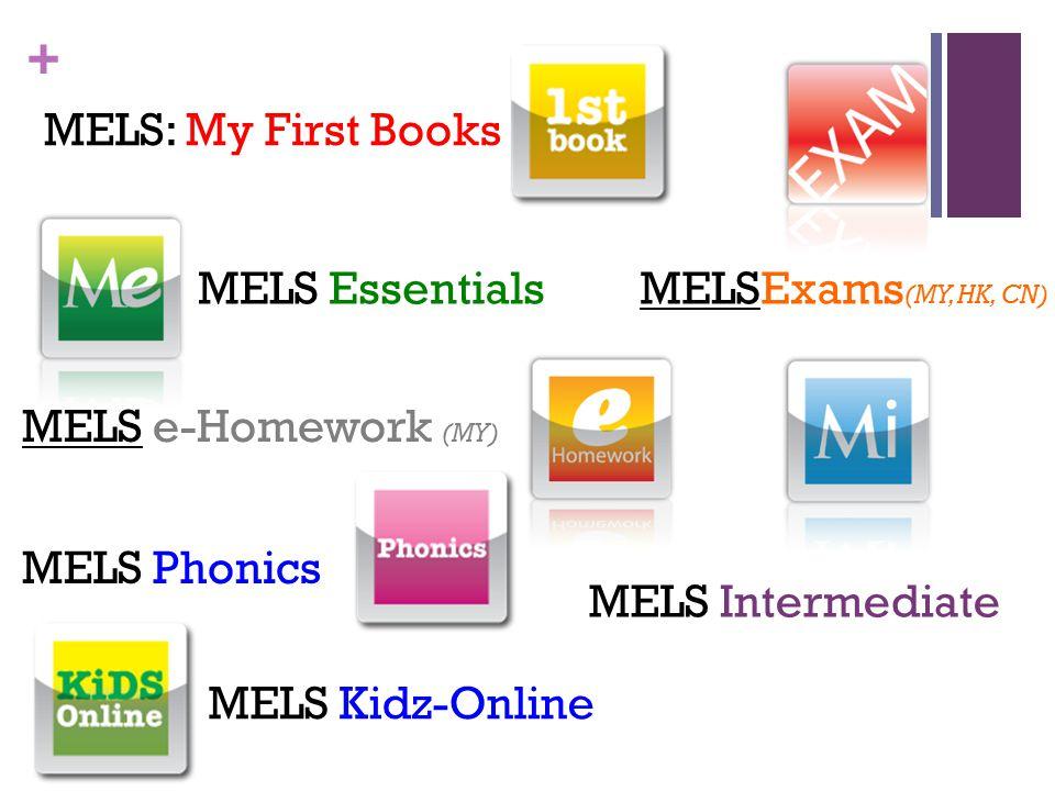 + MELS Essentials MELS Intermediate MELS Phonics MELS: My First Books MELS e-Homework (MY) MELSExams (MY, HK, CN) MELS Kidz-Online