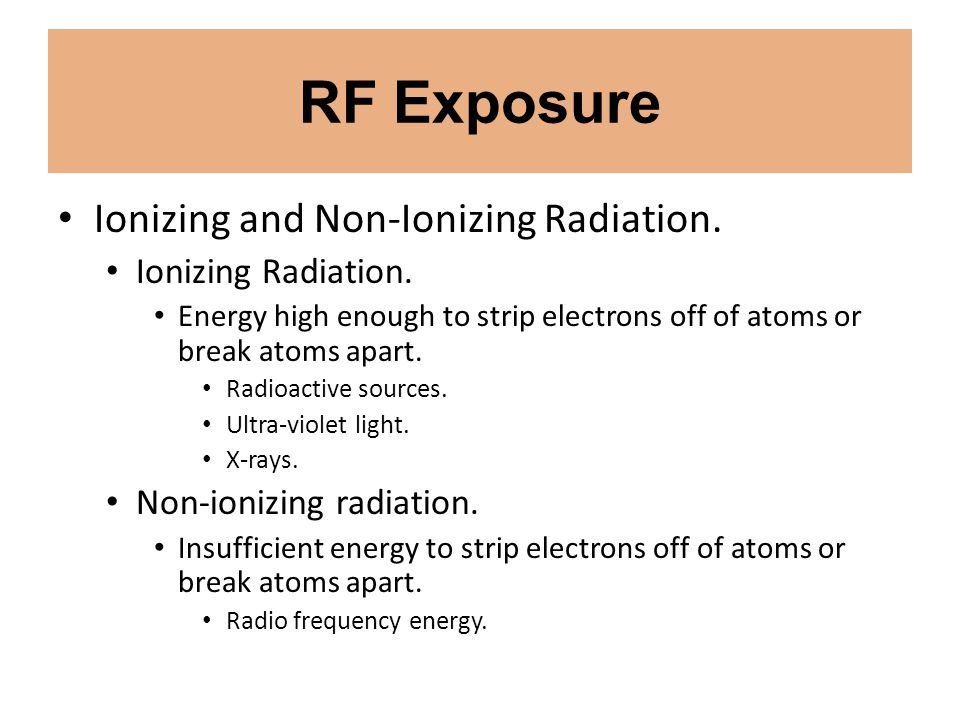 RF Exposure Ionizing and Non-Ionizing Radiation. Ionizing Radiation.
