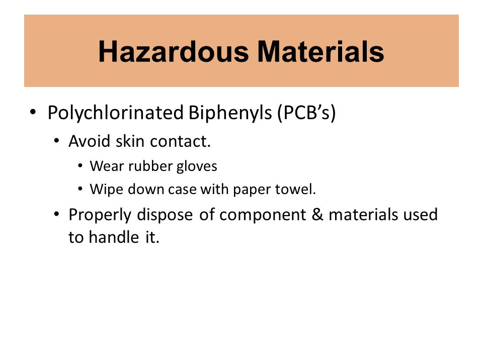 Hazardous Materials Polychlorinated Biphenyls (PCB's) Avoid skin contact.