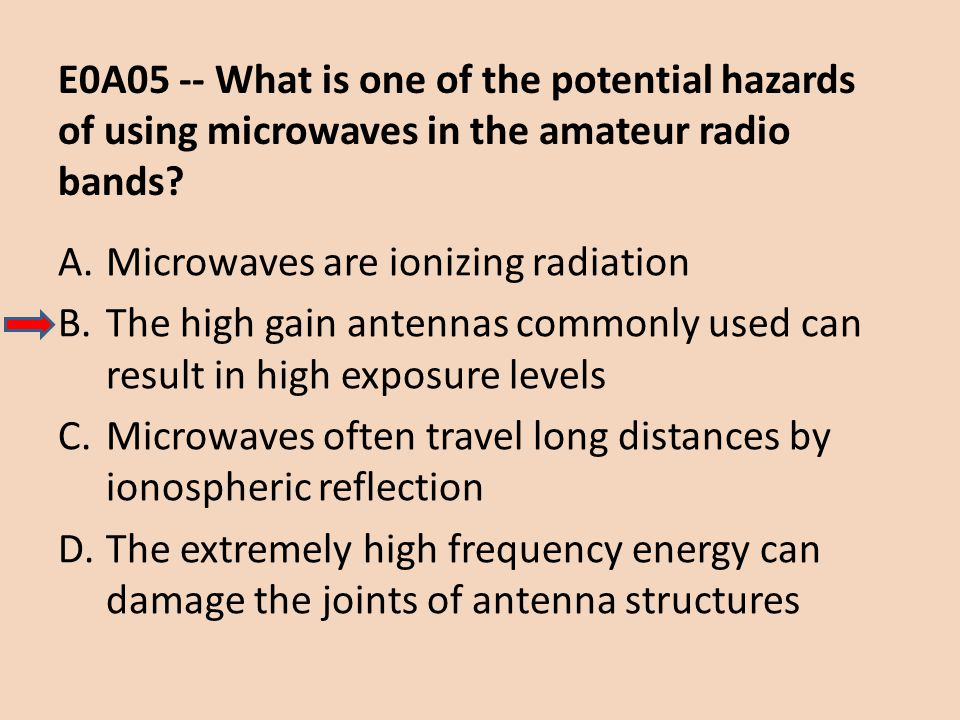 E0A05 -- What is one of the potential hazards of using microwaves in the amateur radio bands.