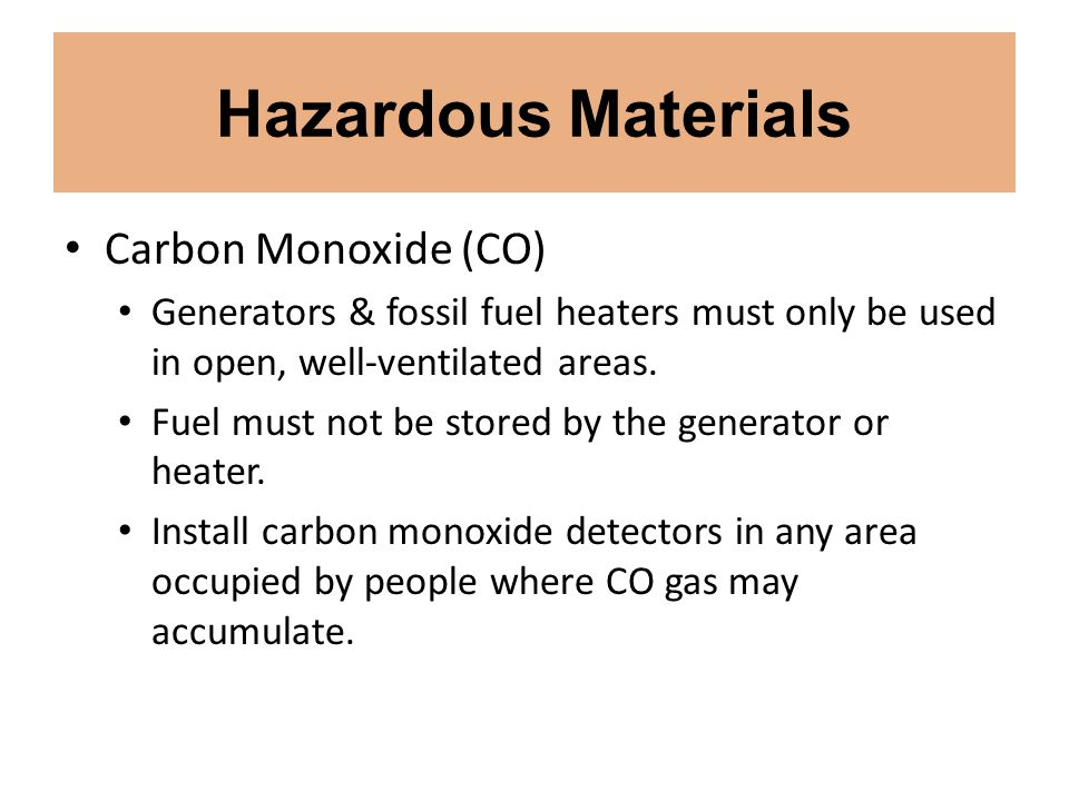 Hazardous Materials Carbon Monoxide (CO) Generators & fossil fuel heaters must only be used in open, well-ventilated areas.