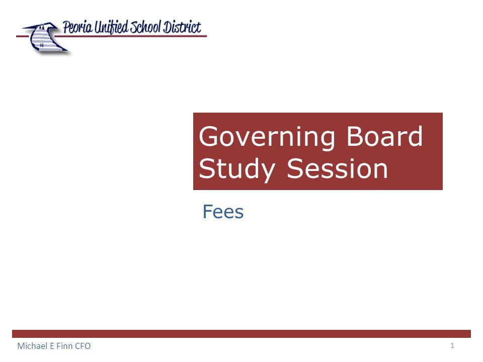 1 Governing Board Study Session Fees Michael E Finn CFO