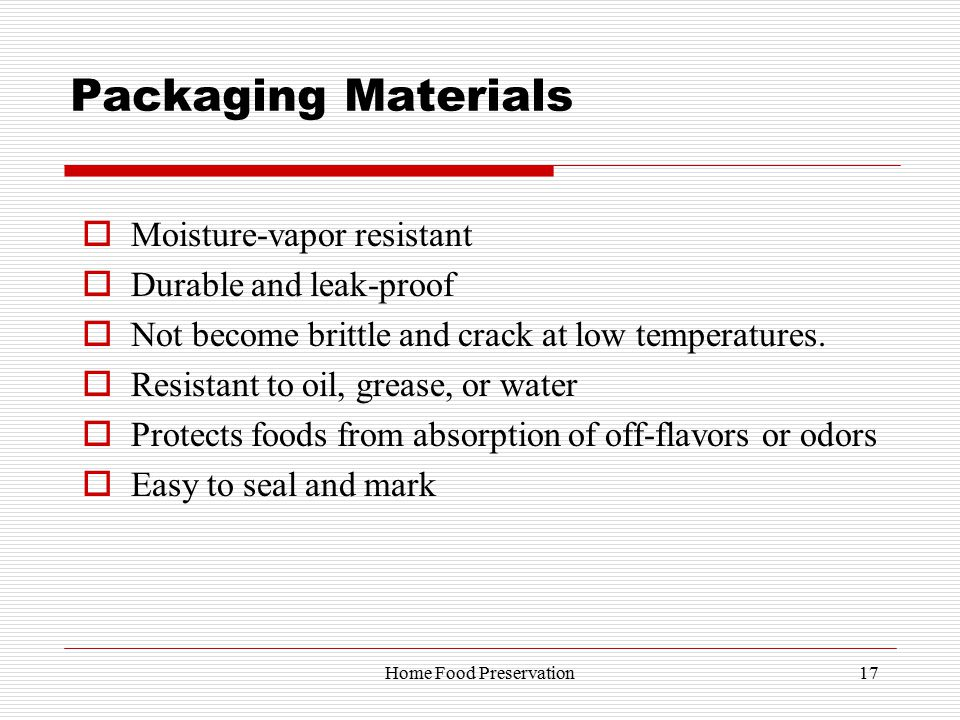 Packaging Materials  Moisture-vapor resistant  Durable and leak-proof  Not become brittle and crack at low temperatures.