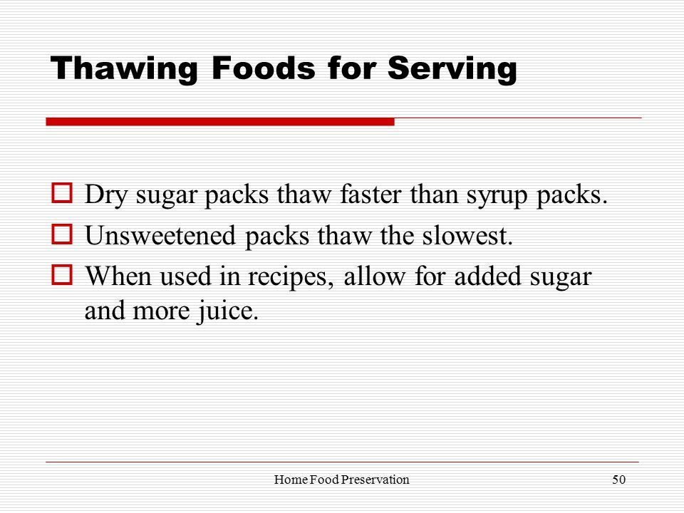 Thawing Foods for Serving  Dry sugar packs thaw faster than syrup packs.