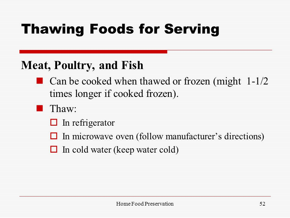 Thawing Foods for Serving Meat, Poultry, and Fish Can be cooked when thawed or frozen (might 1-1/2 times longer if cooked frozen).
