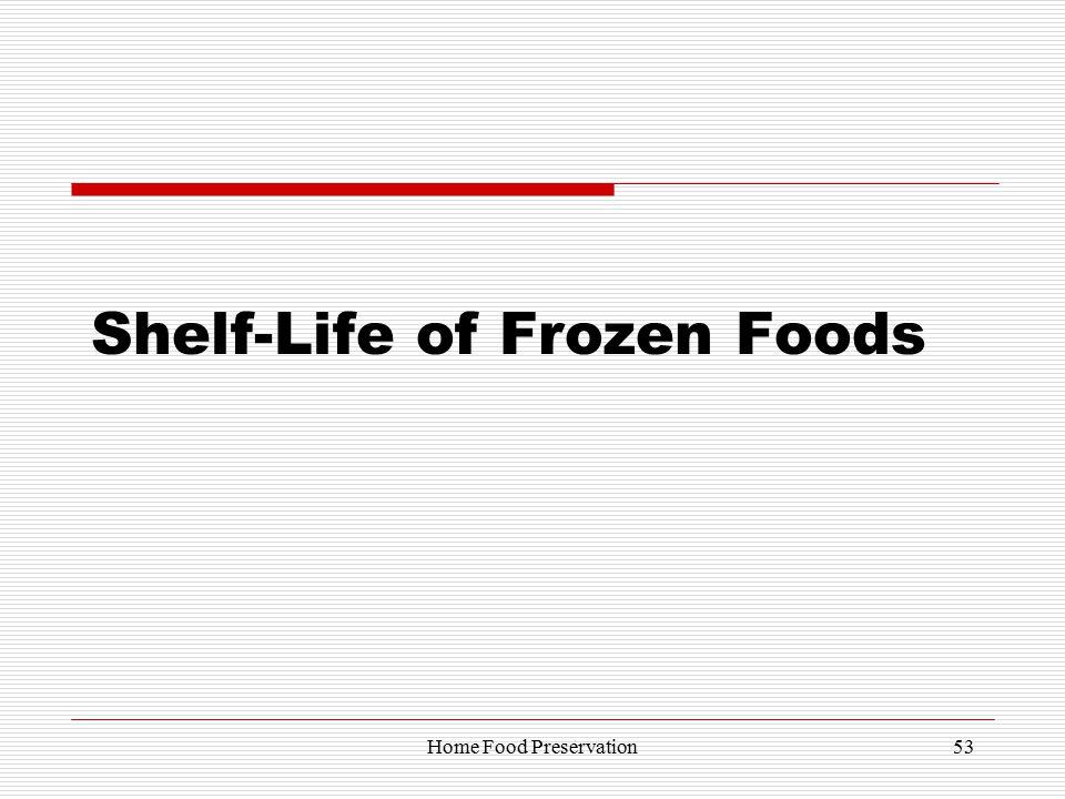 Shelf-Life of Frozen Foods 53Home Food Preservation