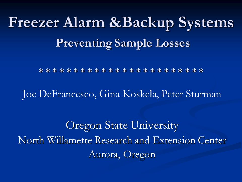 Freezer Alarm &Backup Systems Preventing Sample Losses * * * * * * * * * * * * * * * * * * * * * * * * Joe DeFrancesco, Gina Koskela, Peter Sturman Oregon State University North Willamette Research and Extension Center Aurora, Oregon
