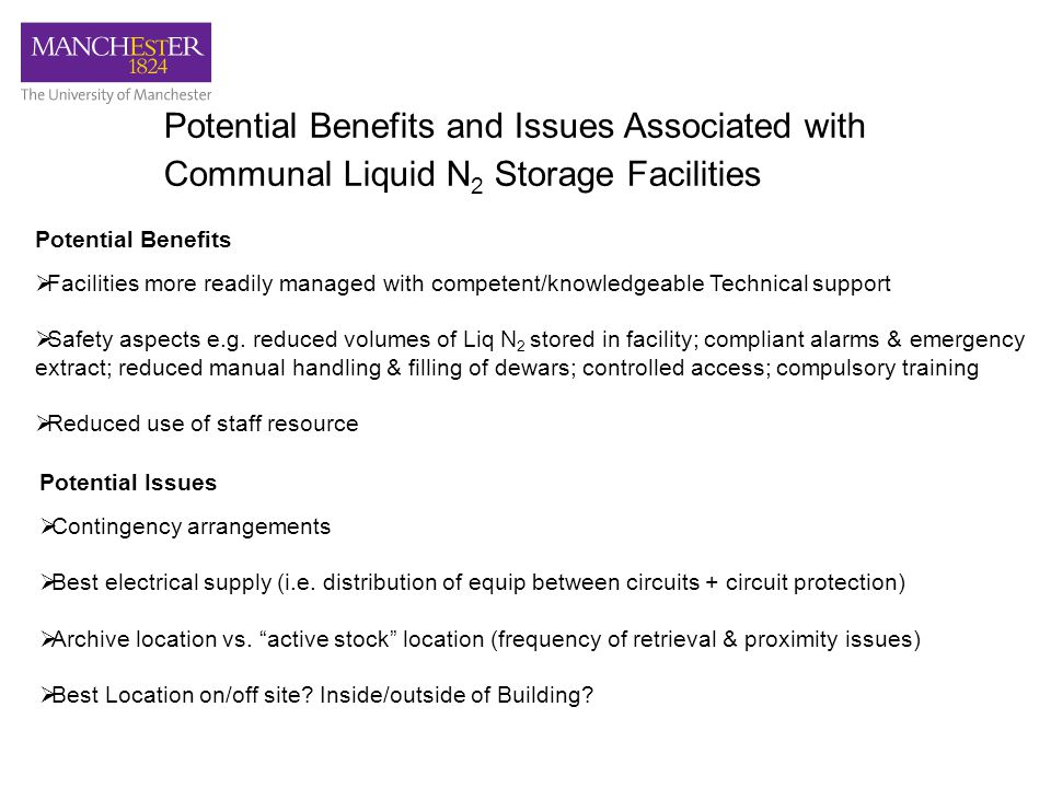Potential Benefits and Issues Associated with Communal Liquid N 2 Storage Facilities Potential Benefits  Facilities more readily managed with competent/knowledgeable Technical support  Safety aspects e.g.