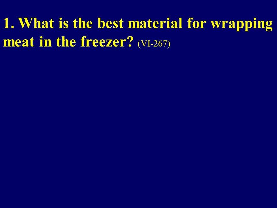 1. What is the best material for wrapping meat in the freezer (VI-267)