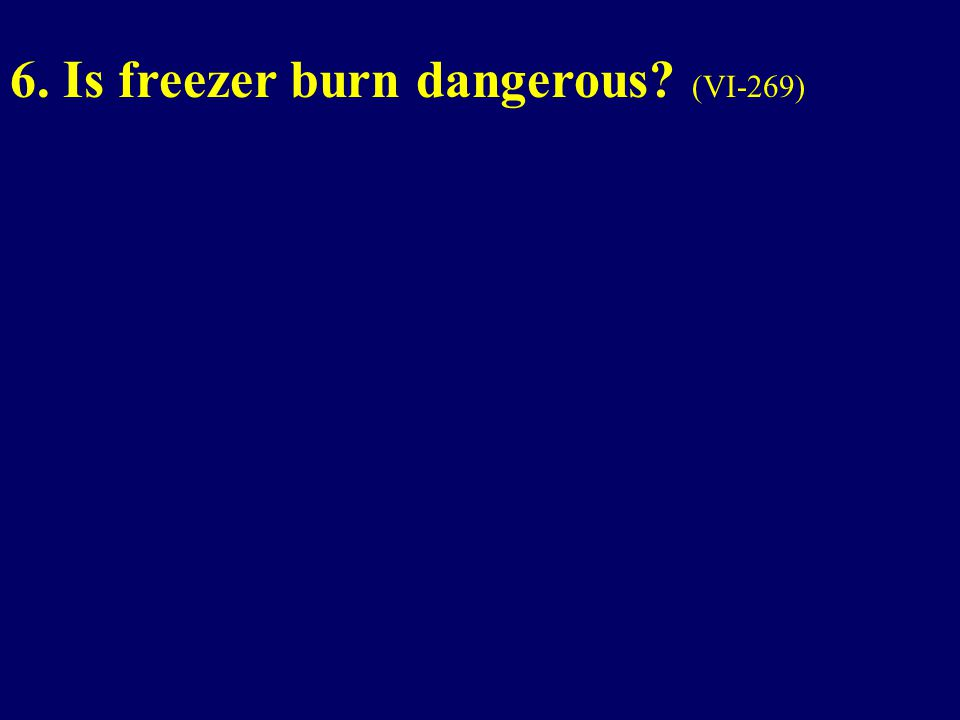 6. Is freezer burn dangerous? (VI-269)