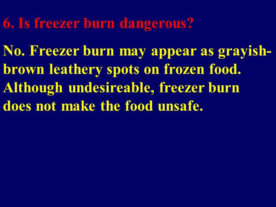 6. Is freezer burn dangerous. No.