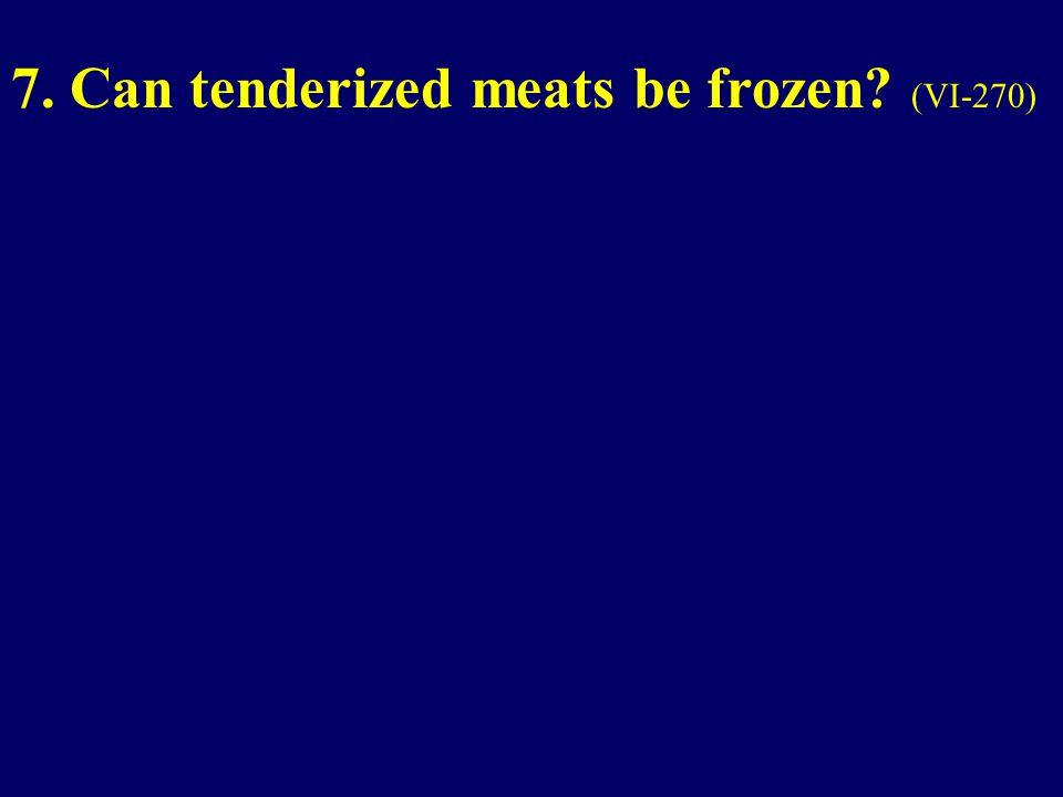 7. Can tenderized meats be frozen (VI-270)