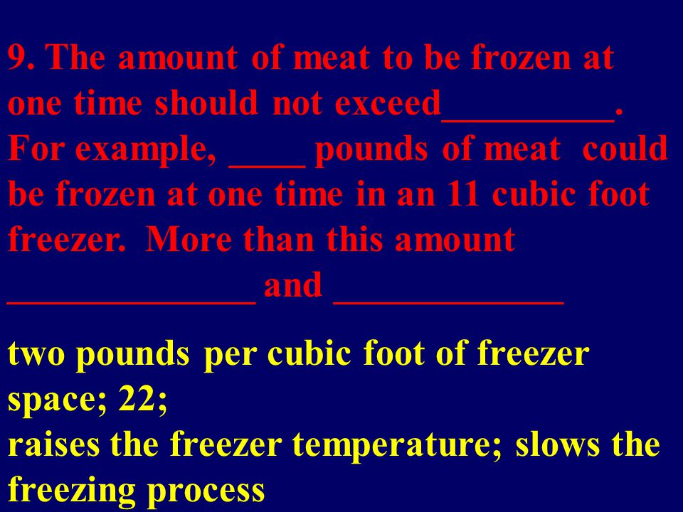 9. The amount of meat to be frozen at one time should not exceed_________.