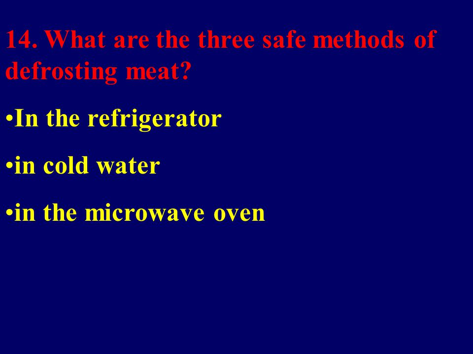 14. What are the three safe methods of defrosting meat.