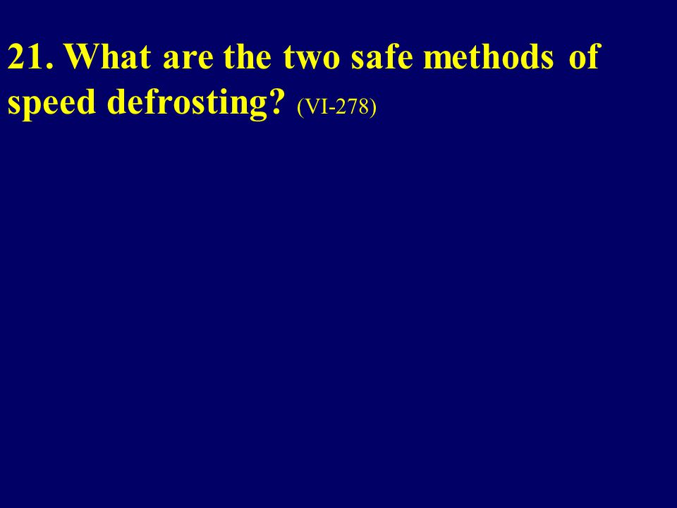 21. What are the two safe methods of speed defrosting (VI-278)