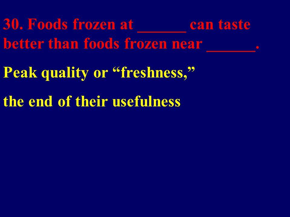 30. Foods frozen at ______ can taste better than foods frozen near ______.
