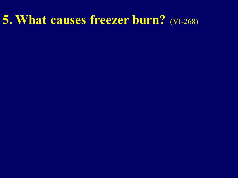 5. What causes freezer burn? (VI-268)