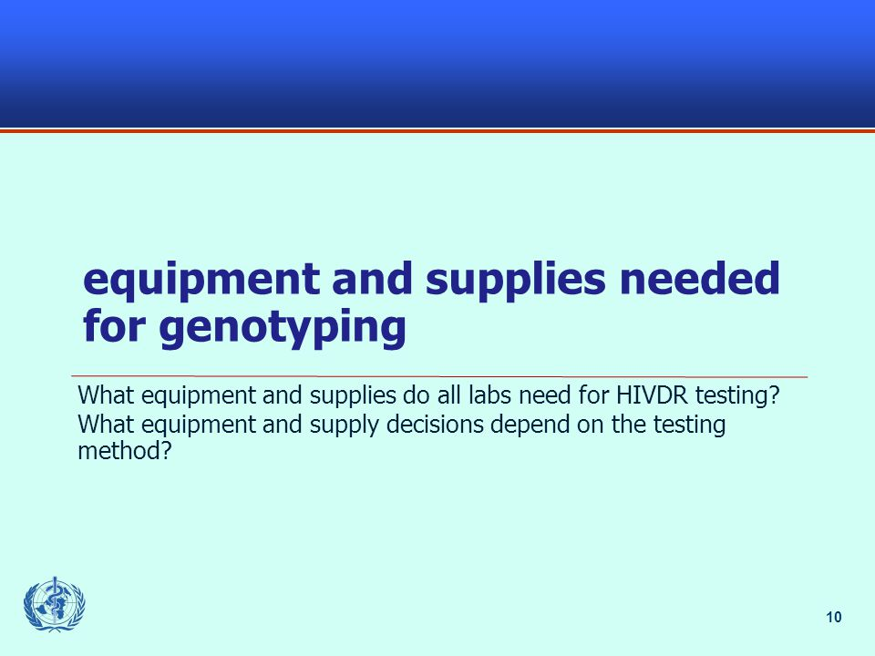 10 equipment and supplies needed for genotyping What equipment and supplies do all labs need for HIVDR testing.