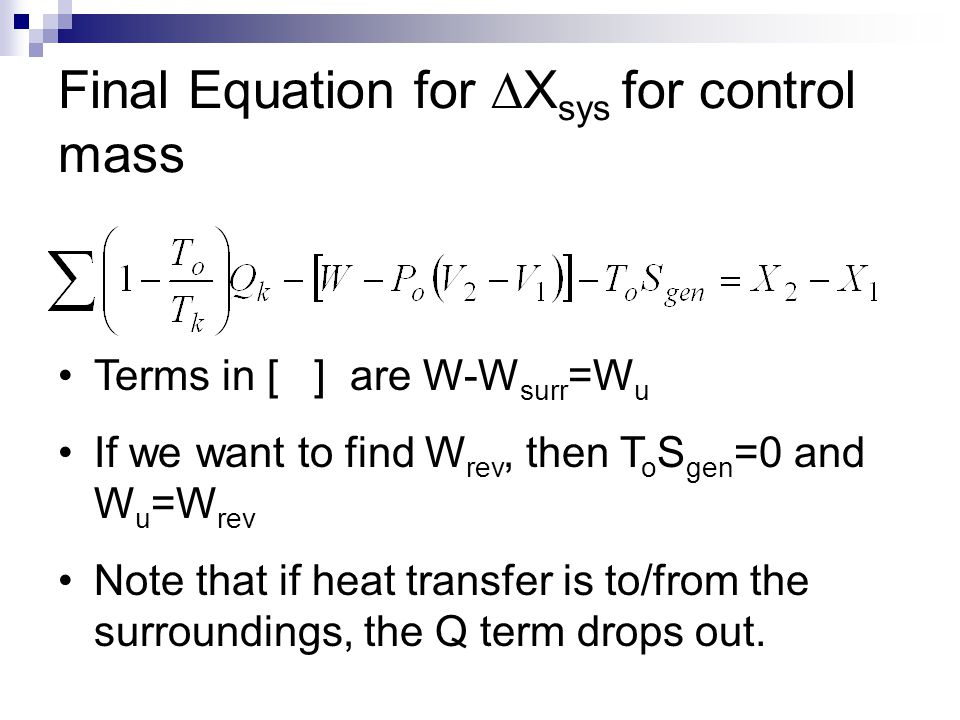 Final Equation for  X sys for control mass Terms in [ ] are W-W surr =W u If we want to find W rev, then T o S gen =0 and W u =W rev Note that if hea