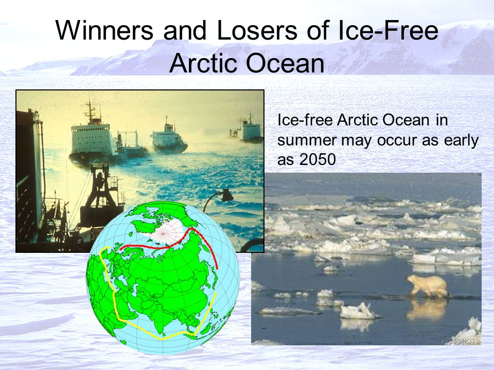 Winners and Losers of Ice-Free Arctic Ocean Ice-free Arctic Ocean in summer may occur as early as 2050