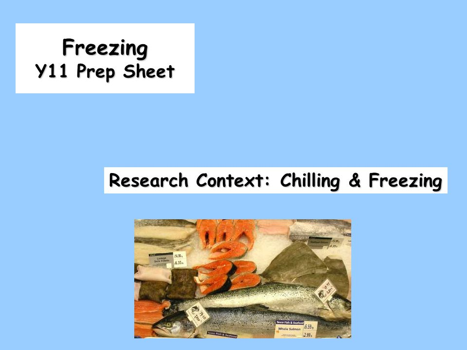 Freezing Y11 Prep Sheet Research Context: Chilling & Freezing