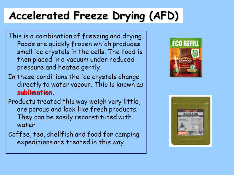 Accelerated Freeze Drying (AFD) This is a combination of freezing and drying.