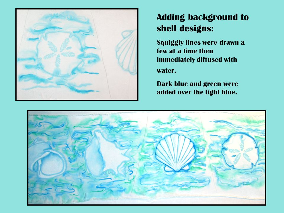 Adding background to shell designs: Squiggly lines were drawn a few at a time then immediately diffused with water. Dark blue and green were added ove