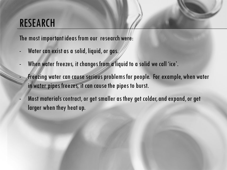 RESEARCH The most important ideas from our research were: -Water can exist as a solid, liquid, or gas.
