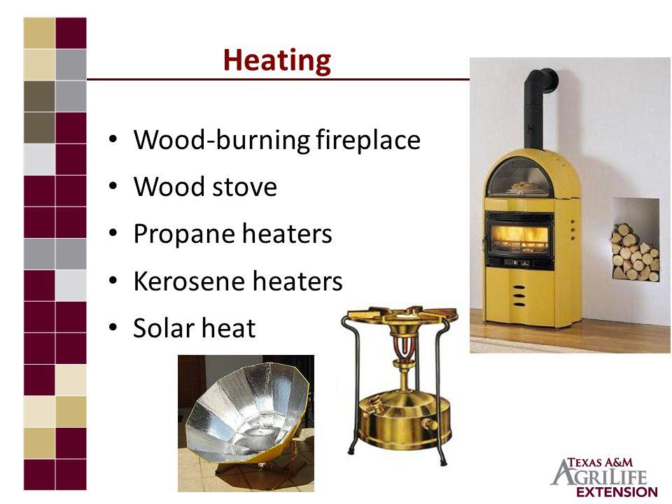 Heating Wood-burning fireplace Wood stove Propane heaters Kerosene heaters Solar heat
