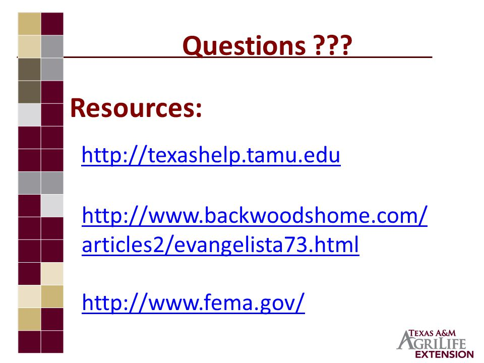 http://www.backwoodshome.com/ articles2/evangelista73.html http://www.fema.gov/ http://texashelp.tamu.edu Questions ??.