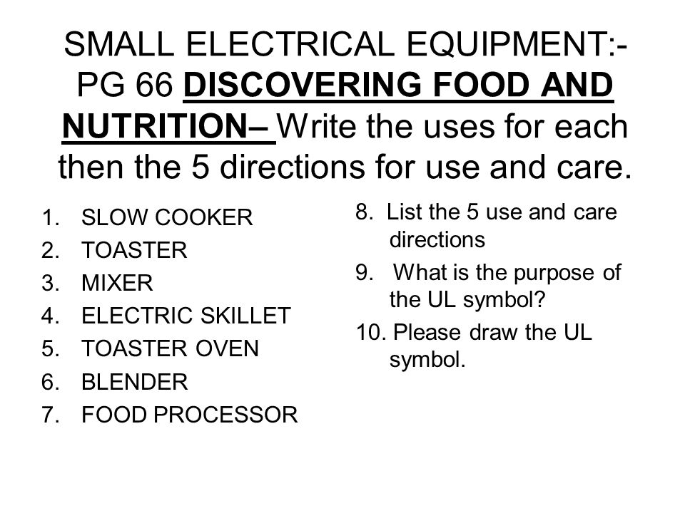 SMALL ELECTRICAL EQUIPMENT:- PG 66 DISCOVERING FOOD AND NUTRITION– Write the uses for each then the 5 directions for use and care. 1.SLOW COOKER 2.TOA